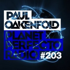 Planet Perfecto ft. Paul Oakenfold: Radio Show 203