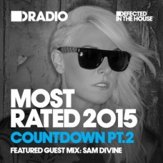Defected In The House Radio – Most Rated Countdown Part 2 14.12.15 Guest Mix Sam Divine